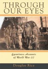 Through Our Eyes: Eyewitness Accounts of World War II - Rice