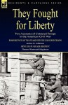 They Fought for Liberty: Two Accounts of Coloured Troops in the American Civil War - Joshua M. Addeman, Thomas Wentworth Higginson