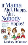 If Mama Ain't Happy, Ain't Nobody Happy!: Making the Choice to Rejoice - Lindsey O'Connor