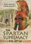 The Spartan Supremacy 412-371 BC - Mike Roberts, Bob Bennett