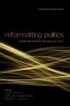 Reformatting Politics: Information Technology and Global Civil Society - Jodi Dean, Jon W Anderson, Geert Lovink