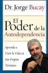 El Poder de la Autodependencia: Aprenda a Vivir la Vida en Sus Propios Terminos (Spanish Edition) - Jorge Bucay