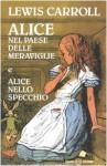 Alice nel Paese delle meraviglie e Alice nello specchio - Donatella Ziliotto, John Tenniel, Antonio Lugli