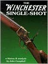 The Winchester Single-Shot, Vol. 1 - John Campbell