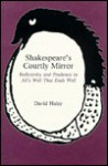 Shakespeare's Courtly Mirror: Reflexivity and Prudence in All's Well That Ends Well - David Haley, Marvin Rosenberg