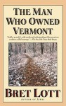The Man Who Owned Vermont - Bret Lott