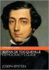 Alexis de Tocqueville: Democracy's Guide (Eminent Lives) - Joseph Epstein