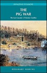 The Pig War: The Last Canada - US Border Conflict - Rosemary Neering