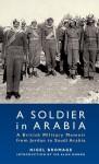 A Soldier in Arabia: A British Military Memoir from Jordan to Saudi Arabia - Nigel Bromage, Alan Munro