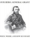 Our Hero General U.S. Grant, When, Where, and How He Fought (Annotated) - Josephine Pollard, Edwin Forbes