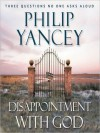 Disappointment with God: Three Questions No One Asks Aloud (MP3 Book) - Philip Yancey