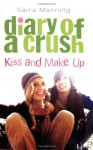 Kiss And Make Up (Diary Of A Crush, Book 2) - Sarra Manning