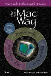 The iMac Way: Your Guide to the Digital Universe - Hans Hansen