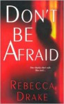 Don't Be Afraid - Rebecca Drake