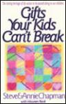 Gifts Your Kids Can't Break - Steve Chapman, Annie Chapman