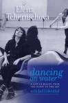 Dancing on Water: A Life in Ballet, from the Kirov to the ABT - Elena Tchernichova, Joel Lobenthal