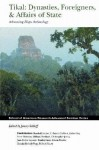 Tikal: Dynasties, Foreigners, & Affairs of State Advancing Maya Archaeology - Candy A. Chand, William A. Haviland, Robert J. Sharer, Christopher Jones