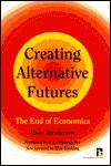 Creating Alternative Futures: The End of Economics (Kumarian Press Books for a World That Works) - Hazel Henderson