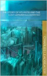 The Story of Atlantis and The Lost Lemuria Illustrated - Charles Leadbeater, William Scott-Elliot
