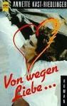 Von Wegen Liebe ..Roman - Annette Kast-Riedlinger