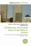 102 Minutes: The Untold Story of the Fight to Survive - Frederic P. Miller, Agnes F. Vandome, John McBrewster