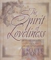 The Spirit of Loveliness: Bringing Beauty, Creativity, and Order to Your Life - Emilie Barnes
