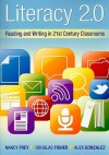 Literacy 2.0: Reading and Writing in 21st Century Classrooms - Nancy Frey, Douglas Fisher, Alex Gonzalez