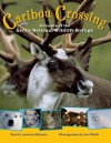 Caribou Crossing: Animals of the Arctic National Wildlife Refuge - Andrea Helman, Art Wolfe