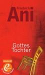 Gottes Tochter - Friedrich Ani