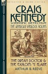 Craig Kennedy-Scientific Detective: Volume 2-The Dream Doctor & the Exploits of Elaine - Arthur B. Reeve