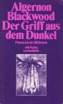 Der Griff aus dem Dunkel. Gespenstergeschichten (Phantastische Bibliothek Band 28) - Algernon Blackwood, Kalju Kirde