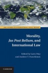 Morality, Jus Post Bellum, and International Law - Larry May, Andrew Forcehimes