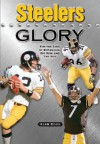 Steelers Glory: For the Love of Bradshaw, Big Ben and the Bus - Alan Ross