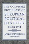 Columbia Dictionary of European Political History Since 1914 - John Stevenson
