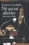 Né qui né altrove: una notte a Bari - Gianrico Carofiglio