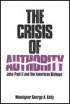 The Crisis of Authority: John Paul II and the American Bishops - George A. Kelly