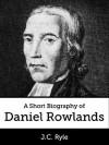 A Short Biography of Daniel Rowlands - J.C. Ryle