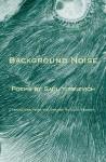 Background Noise / Ruido de fondo: Poems by Saul Yurkievich - Saul Yurkievich, Saul Yurkievich, Cola Franzen