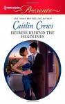 Heiress Behind the Headlines - Caitlin Crews