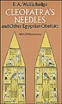 Cleopatra's Needles and Other Egyptian Obelisks: A Series of Descriptions of All the Important Inscribed Obelisks, with Hieroglyphic Texts, Translations, Etc. - E.A. Wallis Budge