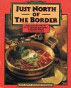Just North of the Border: A Cookbook of Southwestern Cuisines - Lois Bergthold, Dave DeWitt, Nancy Gerlach