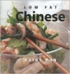Low Fat Chinese (Healthy Life (Southwater)) - Kathy Man, Linda Fraser