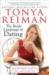 The Body Language of Dating: Read His Signals, Send Your Own, and Get the Guy - Tonya Reiman