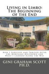 Living in Limbo: The Beginning of the End: A Personal Narrative about Surviving and Thriving After the Mortgage Meltdown - Gini Graham Scott
