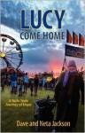 Lucy Come Home (A Yada Yada Journey of Hope) - Dave Jackson, Neta Jackson