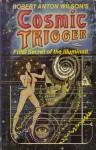 Cosmic Trigger 1: Final Secret of the Illuminati - Robert Anton Wilson