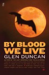 By Blood We Live: The Last Werewolf Trilogy III - Glen Duncan