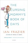The Cursing Mommy's Book of Days: A Novel - Ian Frazier