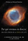 Por que creemos en dios (es): Una guia concisa de la Ciencia de la Fe - J. Anderson Thomson Jr., Clare Aukofer, Richard Dawkins