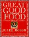 Great Good Food: Luscious Lower-Fat Cooking - Julee Rosso
